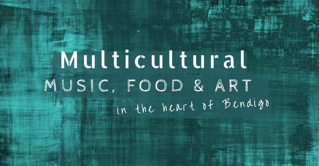 Banner with the words Multicultural music, food & art in the heart of Bendigo